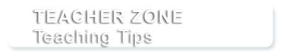 TEACHER ZONE - Teaching Tips